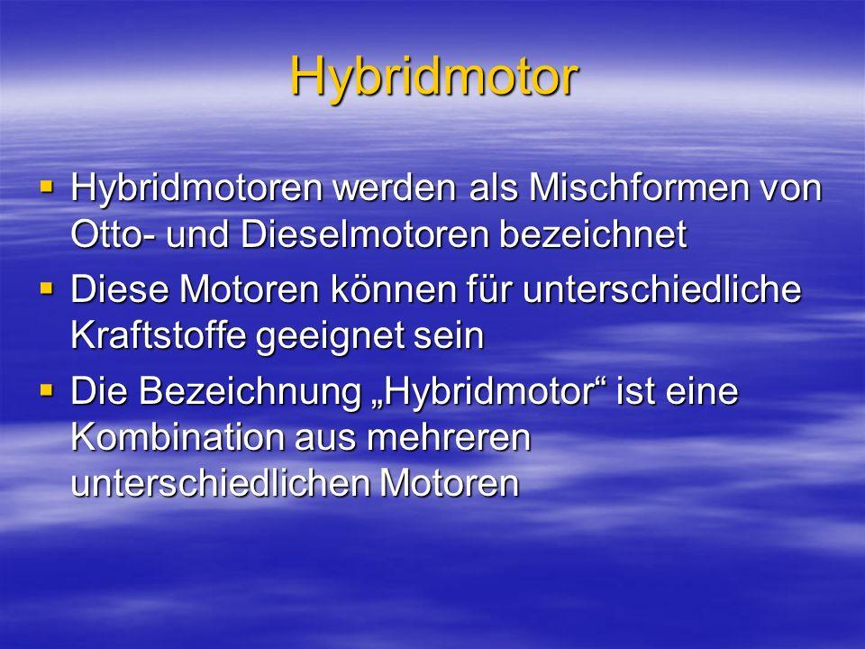 Hybridmotor Hybridmotoren werden als Mischformen von Otto- und Dieselmotoren bezeichnet.