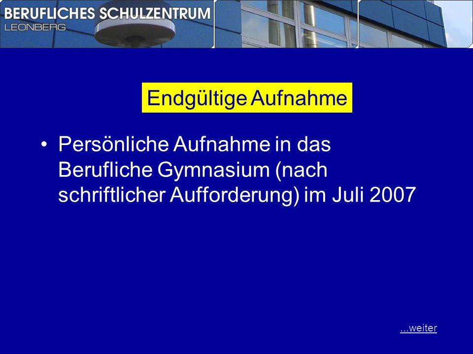 Endgültige Aufnahme Persönliche Aufnahme in das Berufliche Gymnasium (nach schriftlicher Aufforderung) im Juli 2007.