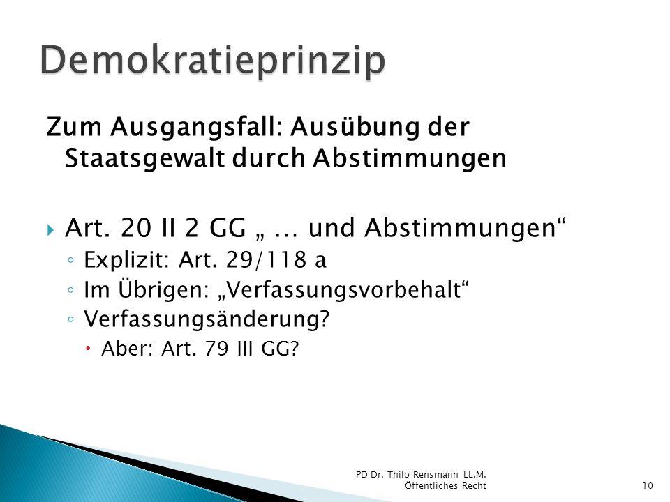 """Demokratieprinzip Zum Ausgangsfall: Ausübung der Staatsgewalt durch Abstimmungen. Art. 20 II 2 GG """" … und Abstimmungen"""