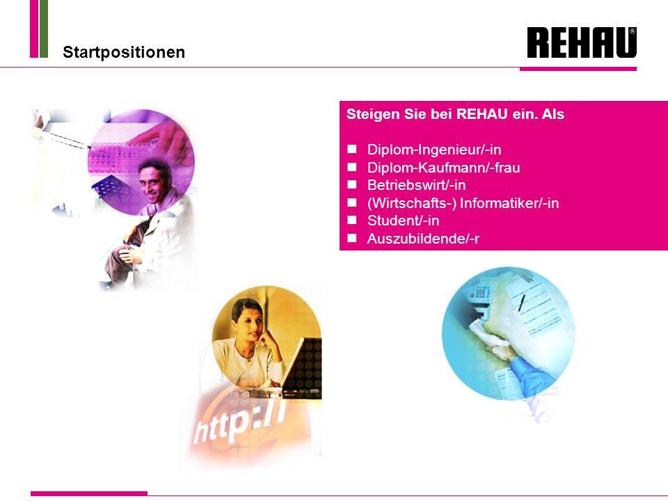 Startpositionen Steigen Sie bei REHAU ein. Als Diplom-Ingenieur/-in