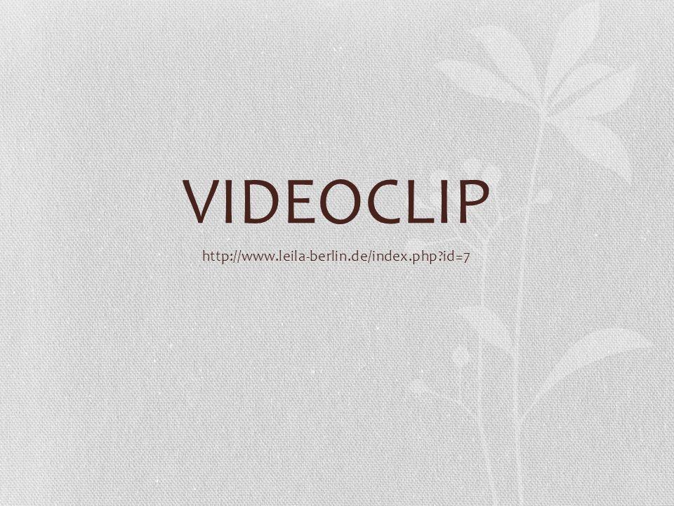 VIDEOCLIP http://www.leila-berlin.de/index.php id=7