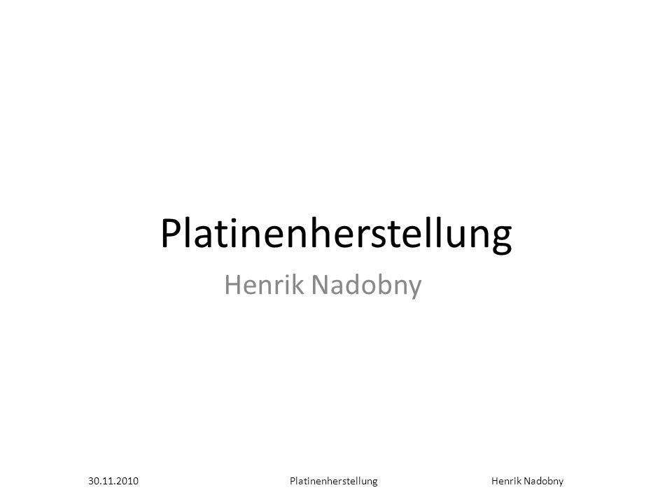 30.11.2010 Platinenherstellung Henrik Nadobny