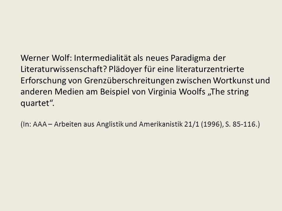 """Werner Wolf: Intermedialität als neues Paradigma der Literaturwissenschaft Plädoyer für eine literaturzentrierte Erforschung von Grenzüberschreitungen zwischen Wortkunst und anderen Medien am Beispiel von Virginia Woolfs """"The string quartet ."""
