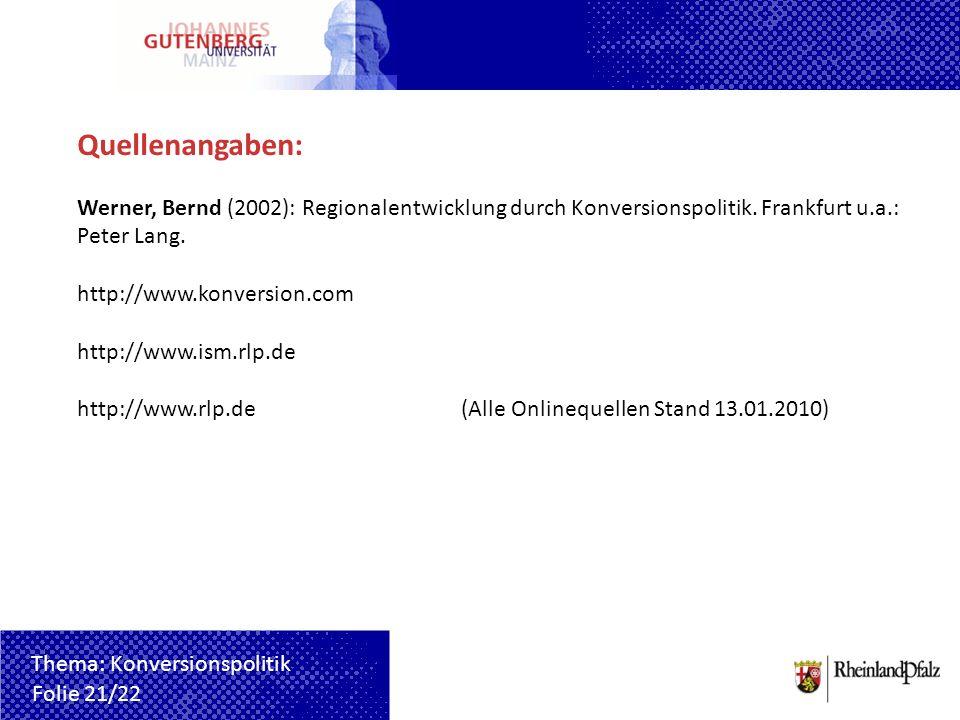 Quellenangaben: Werner, Bernd (2002): Regionalentwicklung durch Konversionspolitik. Frankfurt u.a.: Peter Lang.