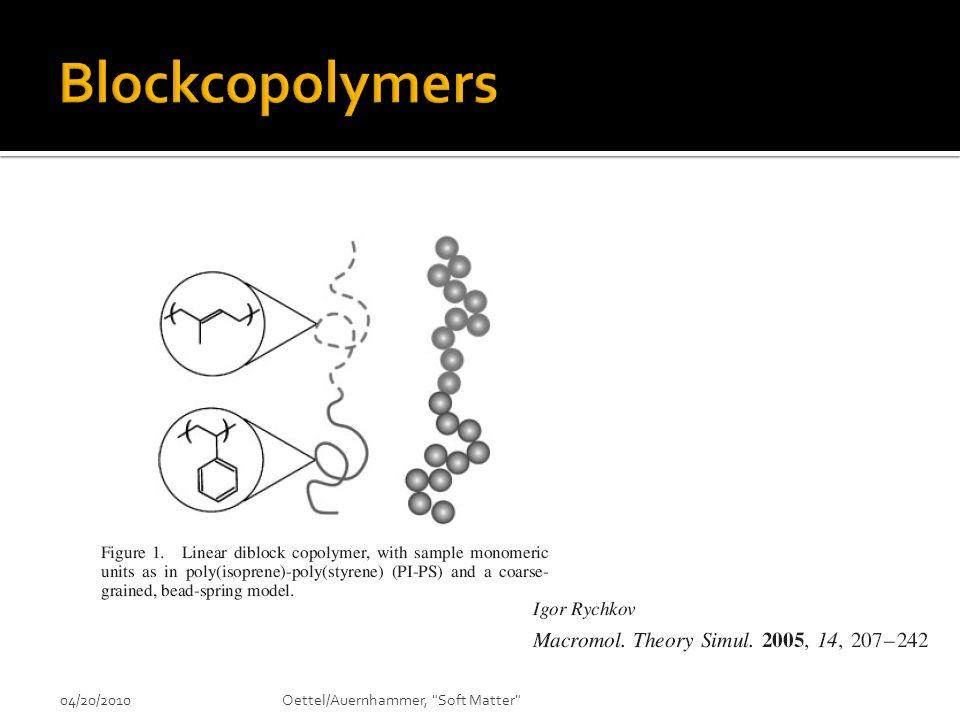 Blockcopolymers 04/20/2010 Oettel/Auernhammer, Soft Matter