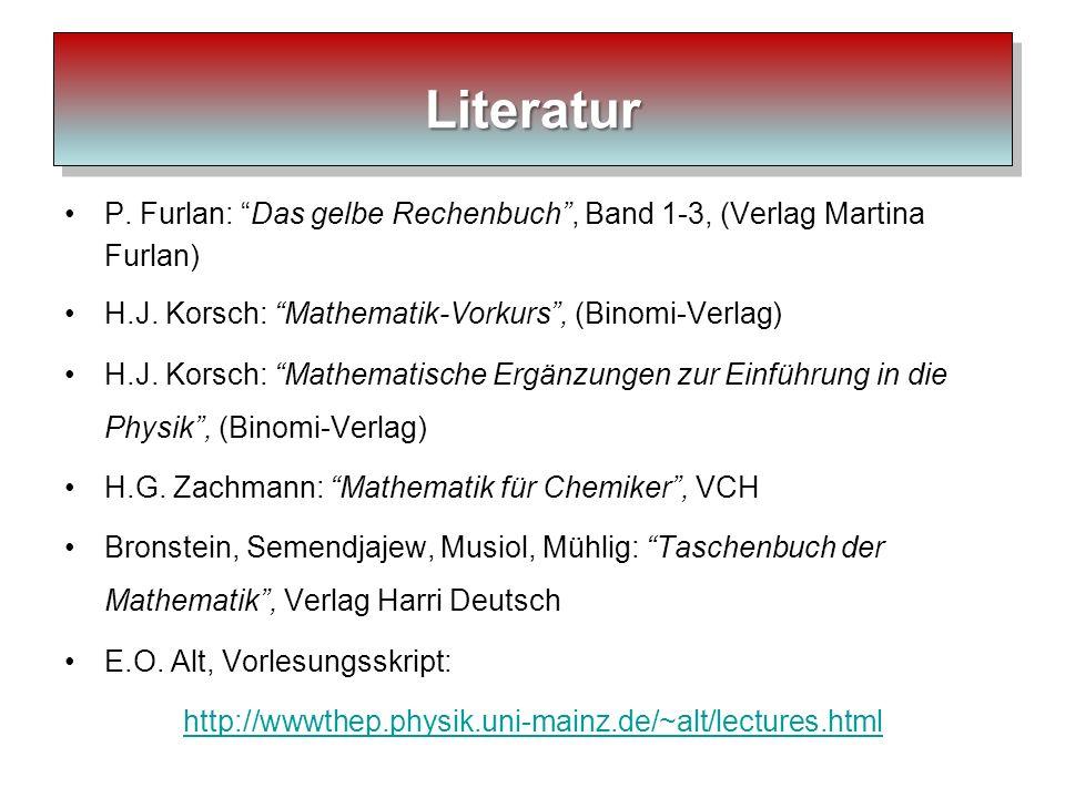 Literatur P. Furlan: Das gelbe Rechenbuch , Band 1-3, (Verlag Martina Furlan) H.J. Korsch: Mathematik-Vorkurs , (Binomi-Verlag)