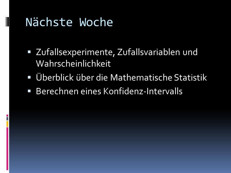 Nächste Woche Zufallsexperimente, Zufallsvariablen und Wahrscheinlichkeit. Überblick über die Mathematische Statistik.