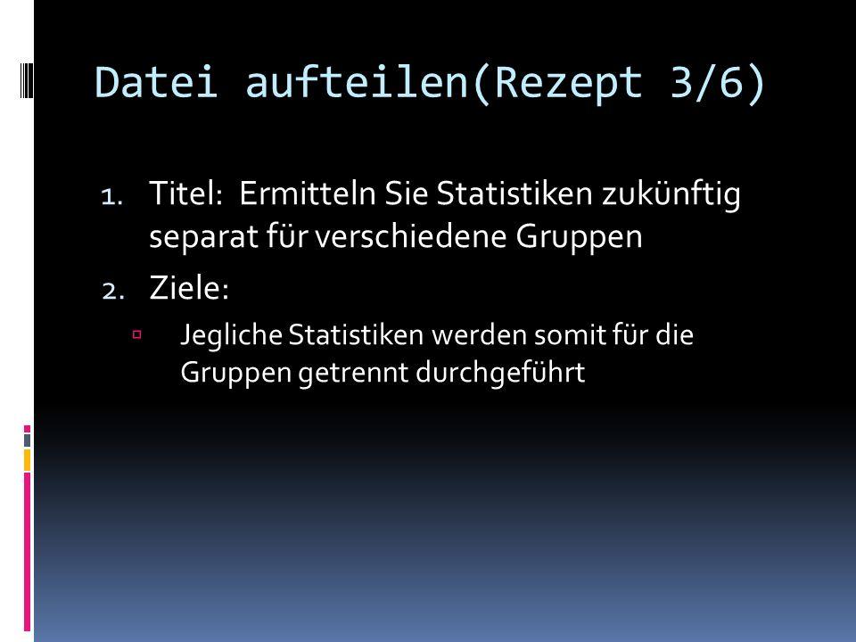 Datei aufteilen(Rezept 3/6)