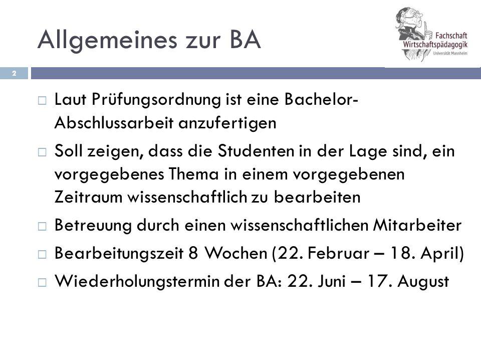 Allgemeines zur BA Laut Prüfungsordnung ist eine Bachelor- Abschlussarbeit anzufertigen.