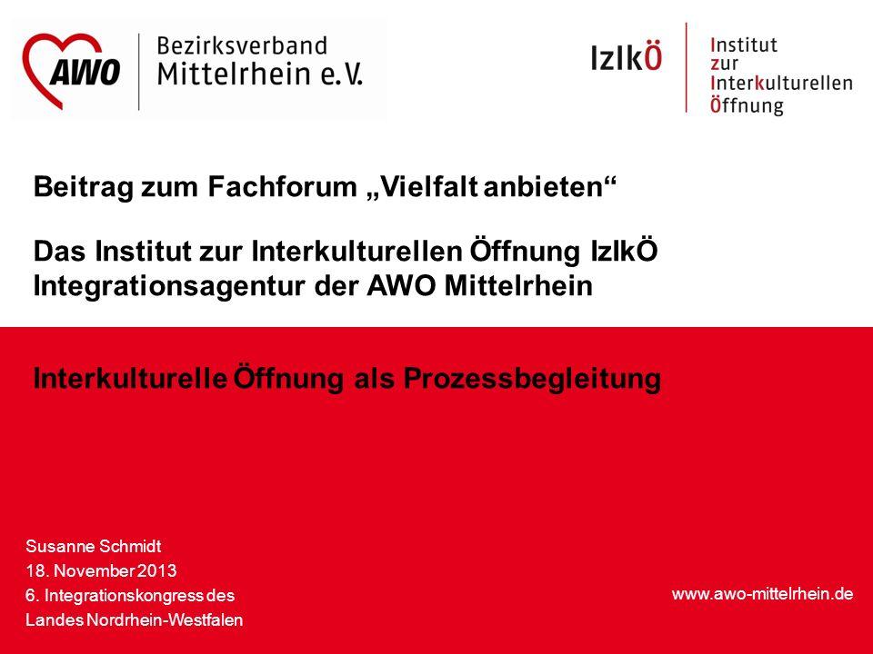 """Beitrag zum Fachforum """"Vielfalt anbieten Das Institut zur Interkulturellen Öffnung IzIkÖ Integrationsagentur der AWO Mittelrhein Interkulturelle Öffnung als Prozessbegleitung"""