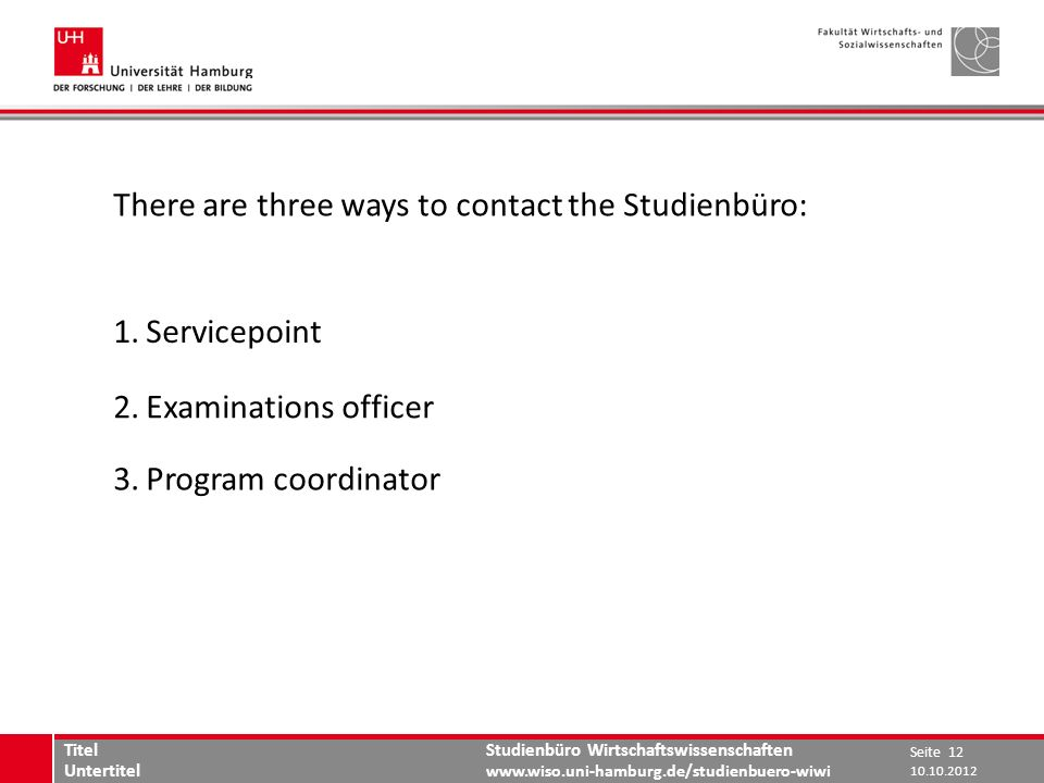 There are three ways to contact the Studienbüro: