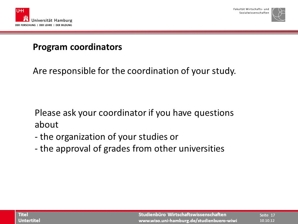 Are responsible for the coordination of your study.