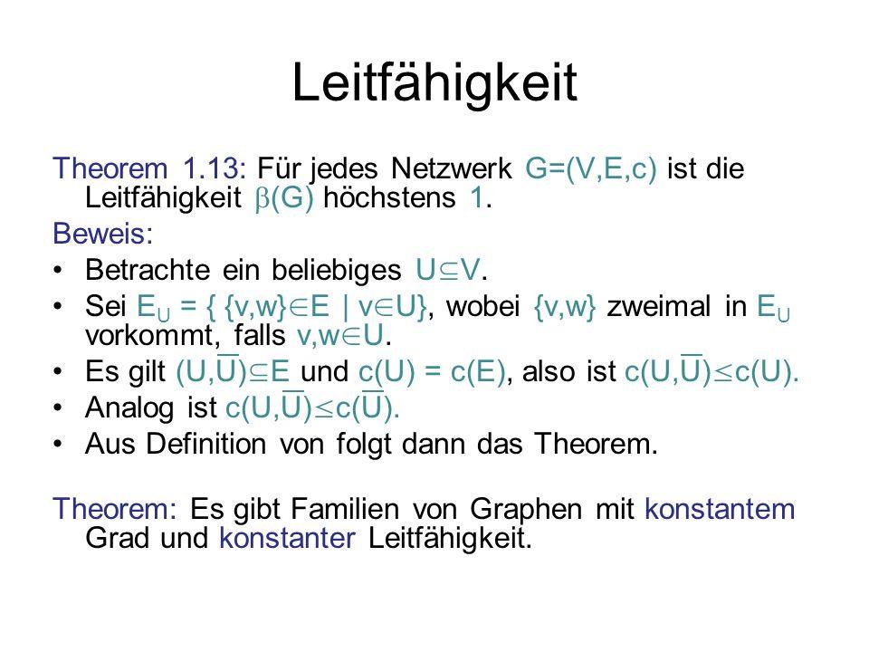 Leitfähigkeit Theorem 1.13: Für jedes Netzwerk G=(V,E,c) ist die Leitfähigkeit b(G) höchstens 1. Beweis: