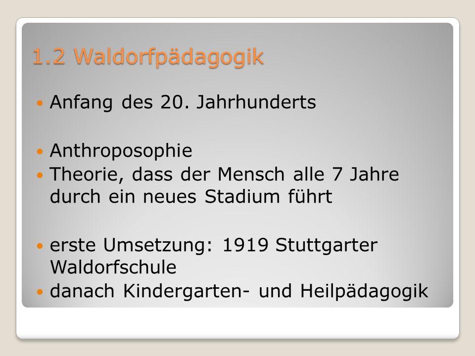 1.2 Waldorfpädagogik Anfang des 20. Jahrhunderts Anthroposophie