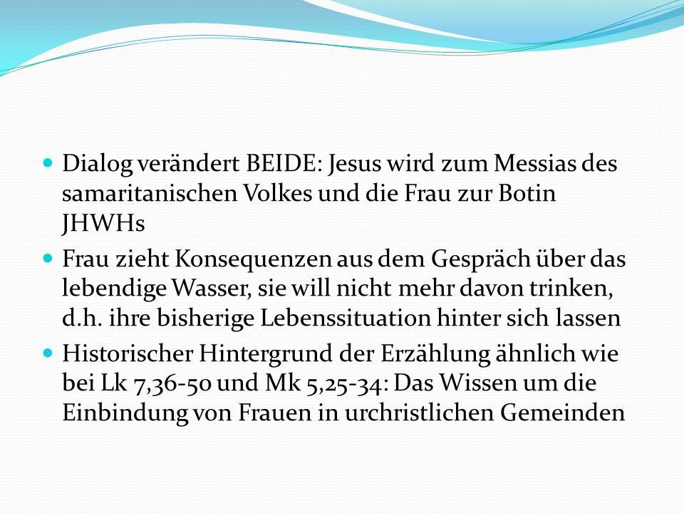 Dialog verändert BEIDE: Jesus wird zum Messias des samaritanischen Volkes und die Frau zur Botin JHWHs