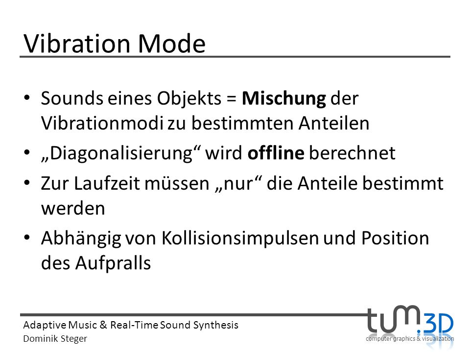 "Vibration Mode Sounds eines Objekts = Mischung der Vibrationmodi zu bestimmten Anteilen. ""Diagonalisierung wird offline berechnet."