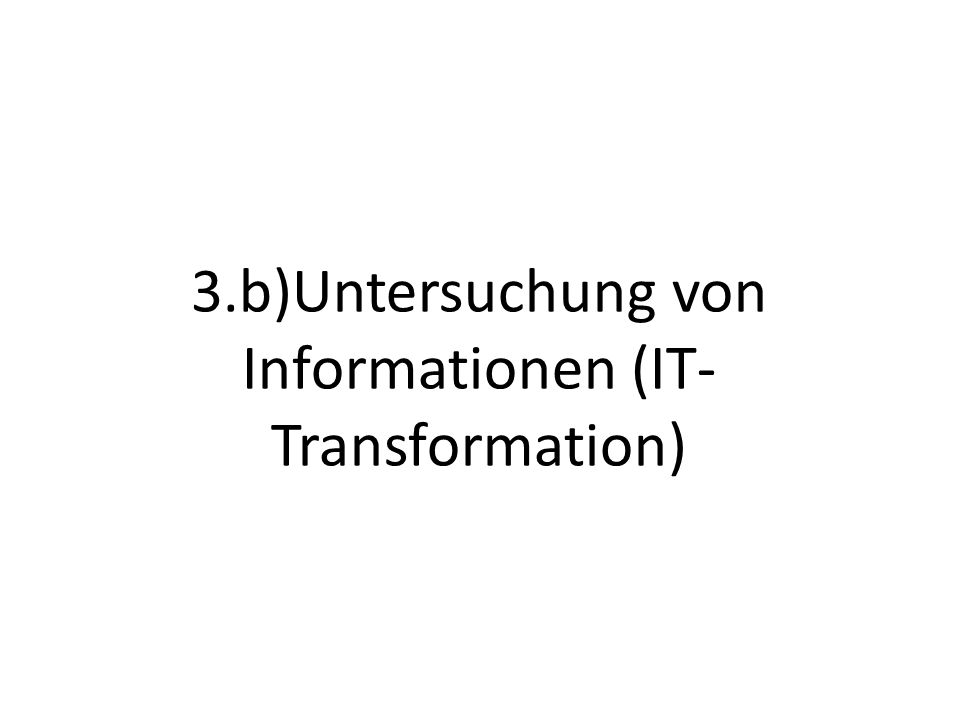 3.b)Untersuchung von Informationen (IT-Transformation)