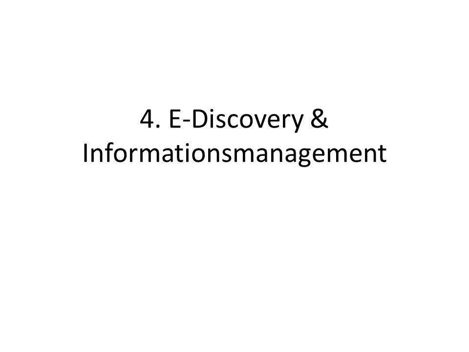 4. E-Discovery & Informationsmanagement