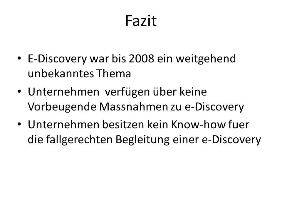 Fazit E-Discovery war bis 2008 ein weitgehend unbekanntes Thema