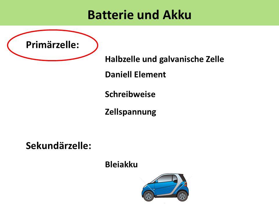 Batterie und Akku Primärzelle: Sekundärzelle: