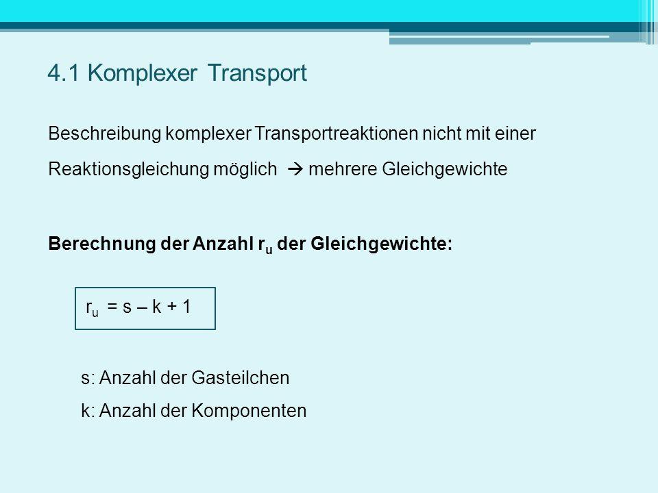 4.1 Komplexer Transport Beschreibung komplexer Transportreaktionen nicht mit einer. Reaktionsgleichung möglich  mehrere Gleichgewichte.