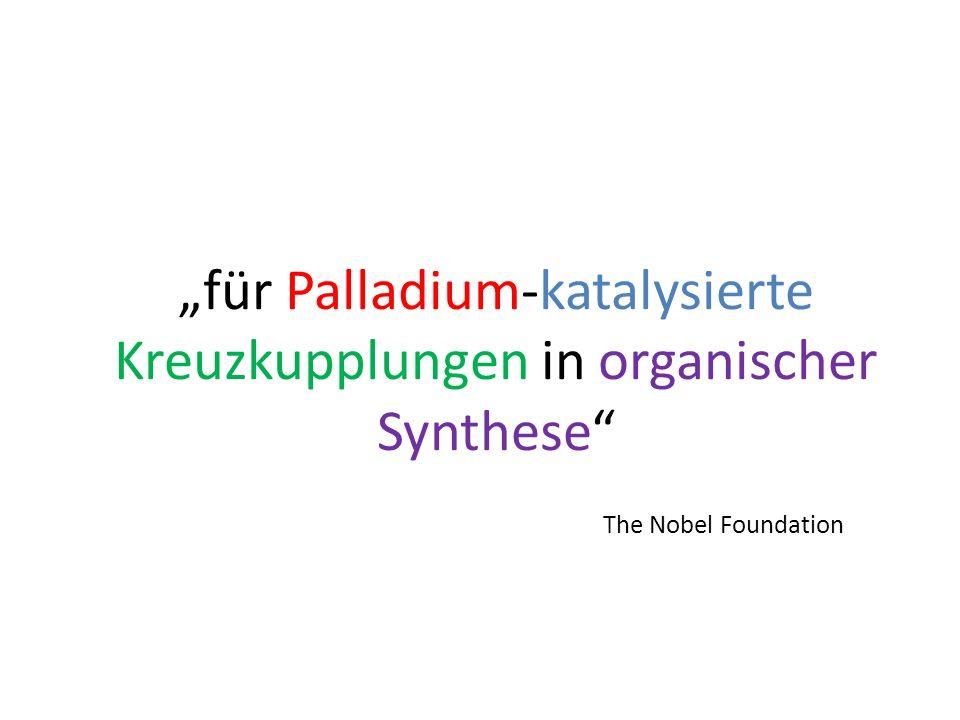 """""""für Palladium-katalysierte Kreuzkupplungen in organischer Synthese"""