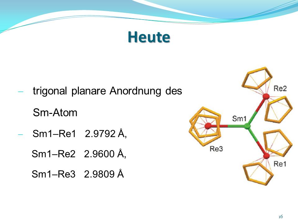 Heute trigonal planare Anordnung des Sm-Atom Sm1–Re1 2.9792 Å,