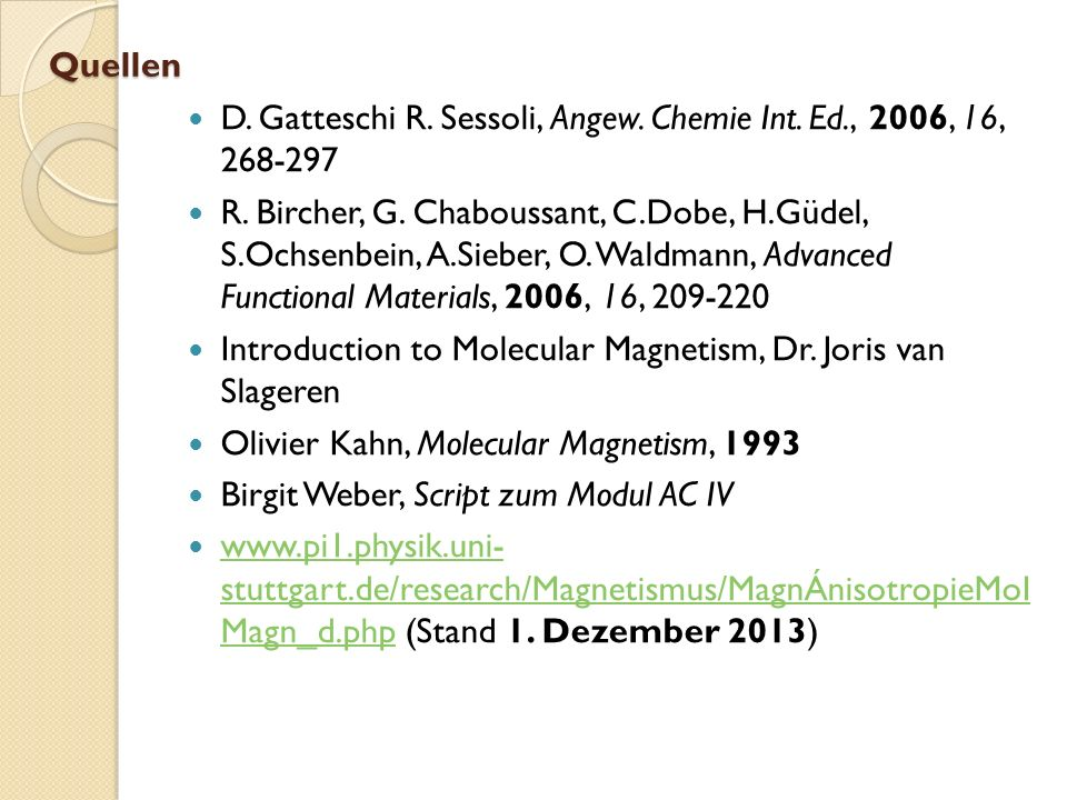 Quellen D. Gatteschi R. Sessoli, Angew. Chemie Int. Ed., 2006, 16, 268-297.