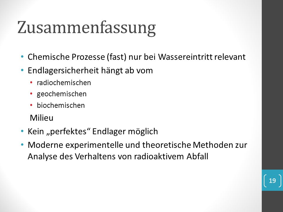 Zusammenfassung Chemische Prozesse (fast) nur bei Wassereintritt relevant. Endlagersicherheit hängt ab vom.