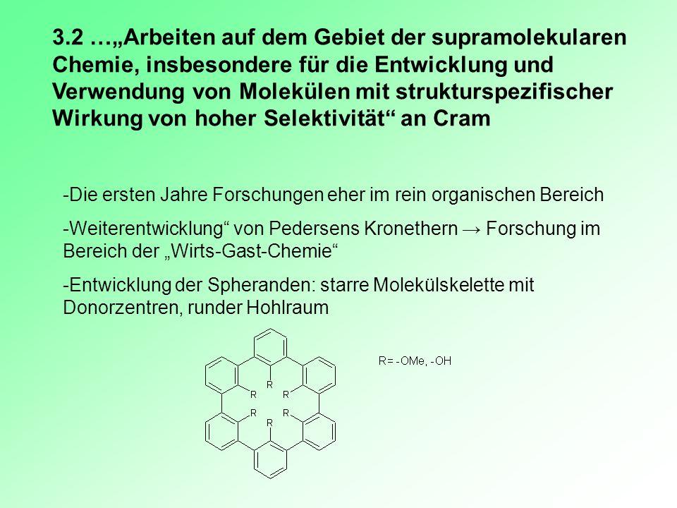"""3.2 …""""Arbeiten auf dem Gebiet der supramolekularen Chemie, insbesondere für die Entwicklung und Verwendung von Molekülen mit strukturspezifischer Wirkung von hoher Selektivität an Cram"""
