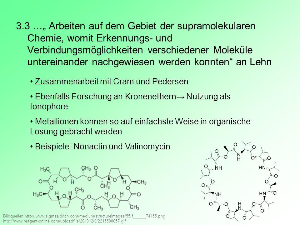 """3.3 …"""" Arbeiten auf dem Gebiet der supramolekularen Chemie, womit Erkennungs- und Verbindungsmöglichkeiten verschiedener Moleküle untereinander nachgewiesen werden konnten an Lehn"""