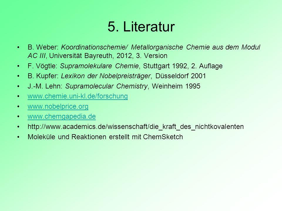 5. Literatur B. Weber: Koordinationschemie/ Metallorganische Chemie aus dem Modul AC III, Universität Bayreuth, 2012, 3. Version.