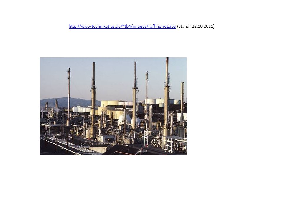 http://www. technikatlas. de/~tb4/images/raffinerie1. jpg (Stand: 22