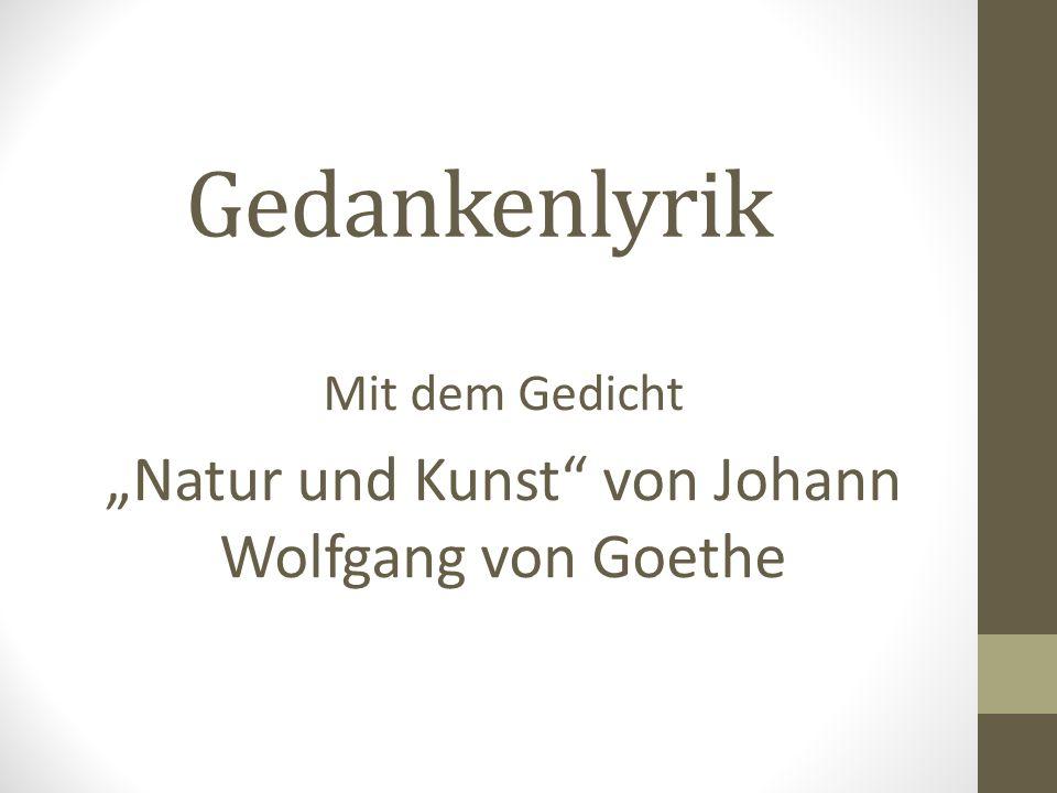 """Mit dem Gedicht """"Natur und Kunst von Johann Wolfgang von Goethe"""