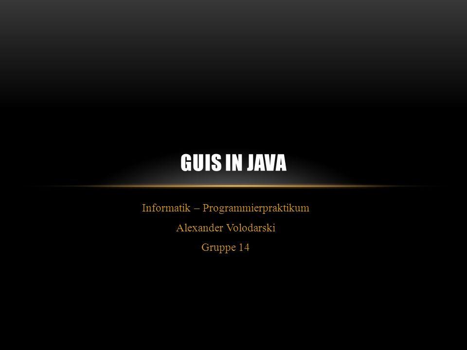 Informatik – Programmierpraktikum Alexander Volodarski Gruppe 14