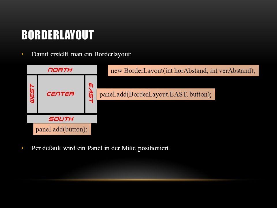 Borderlayout new BorderLayout(int horAbstand, int verAbstand);