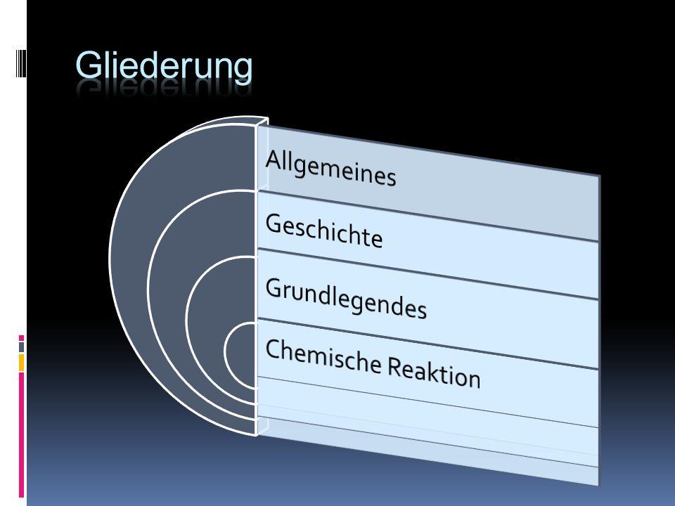 Gliederung Allgemeines Geschichte Grundlegendes Chemische Reaktion