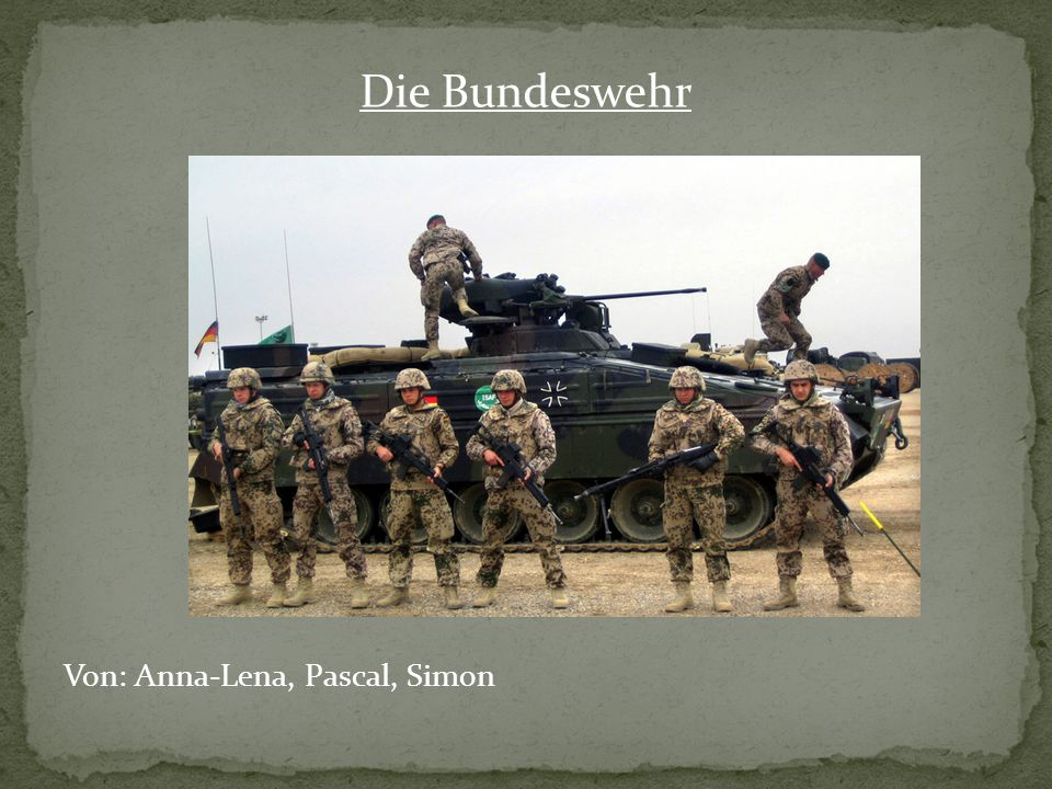 Die Bundeswehr Von: Anna-Lena, Pascal, Simon