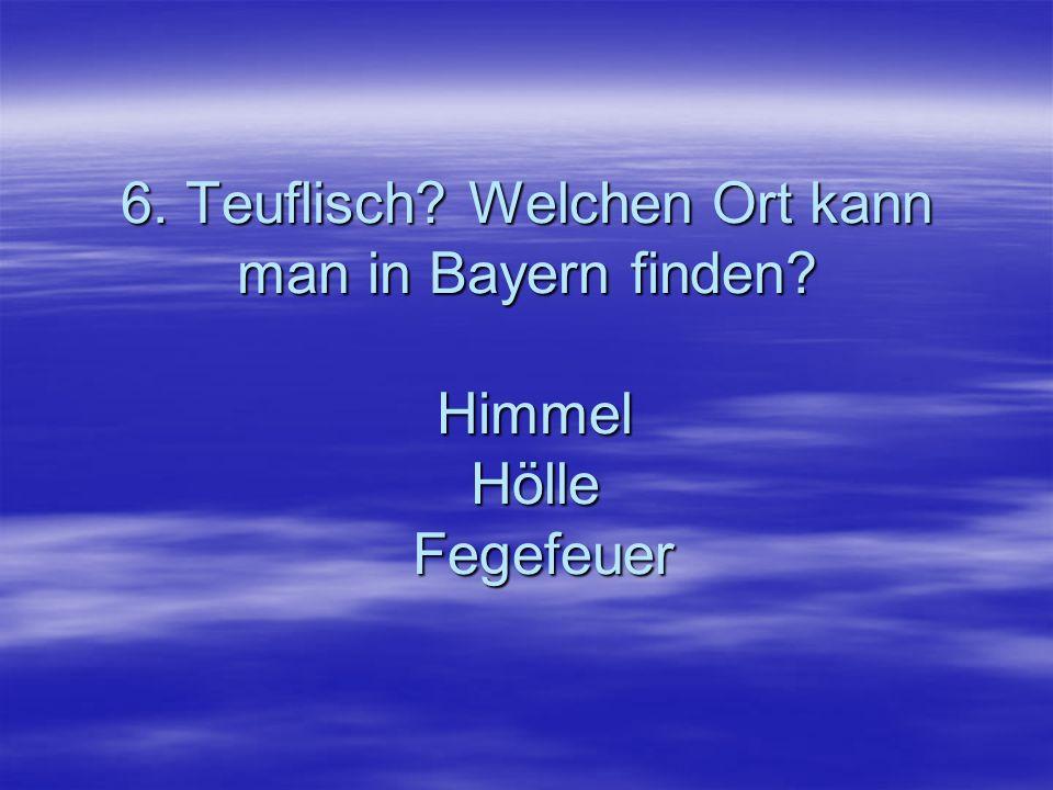 6. Teuflisch. Welchen Ort kann man in Bayern finden