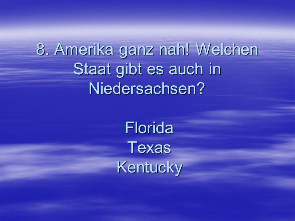 8. Amerika ganz nah. Welchen Staat gibt es auch in Niedersachsen