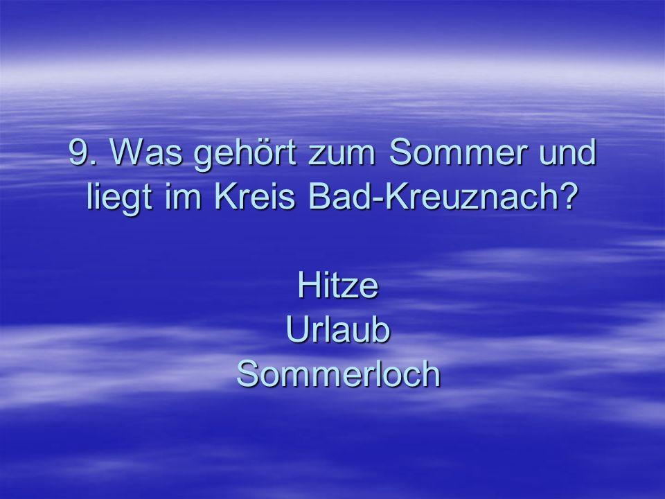9. Was gehört zum Sommer und liegt im Kreis Bad-Kreuznach
