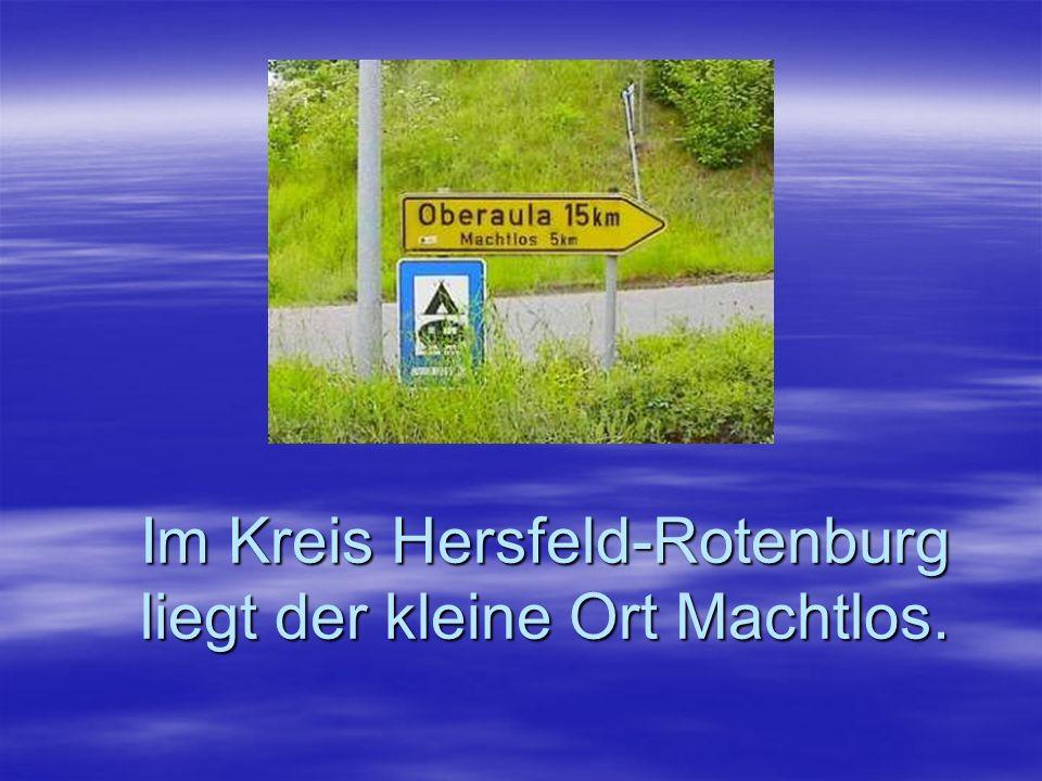 Im Kreis Hersfeld-Rotenburg liegt der kleine Ort Machtlos.