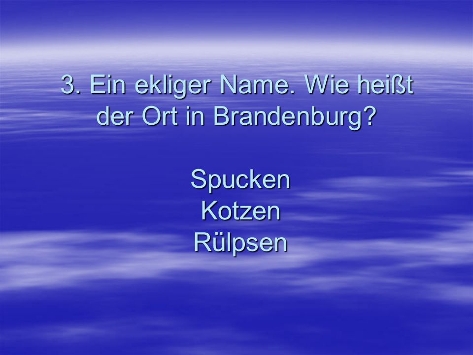 3. Ein ekliger Name. Wie heißt der Ort in Brandenburg