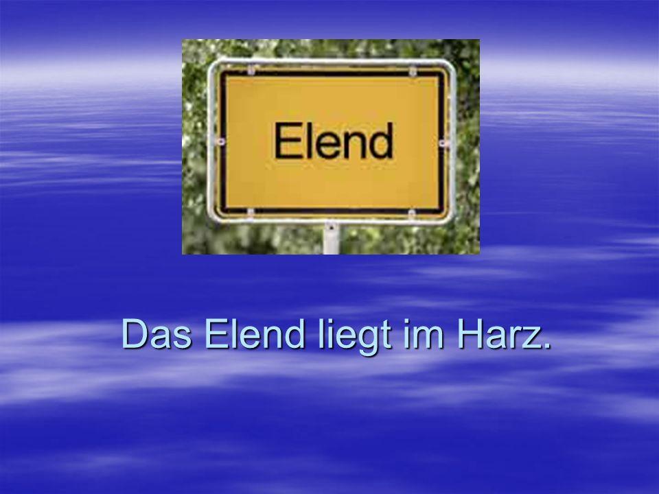 Das Elend liegt im Harz.