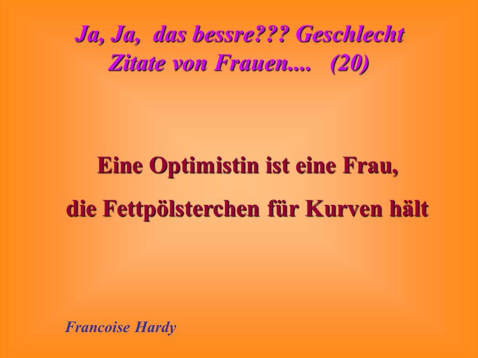 Eine Optimistin ist eine Frau, die Fettpölsterchen für Kurven hält