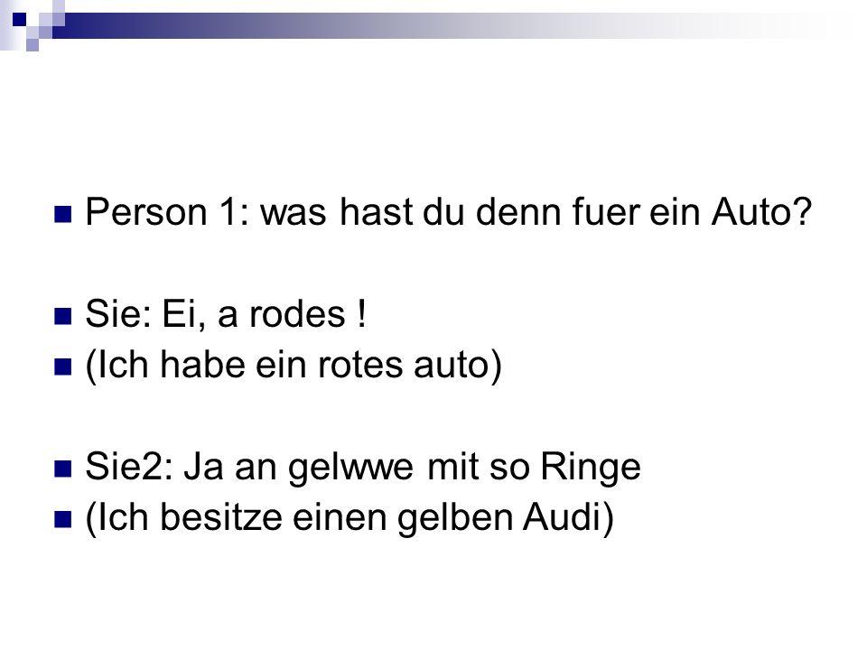 Person 1: was hast du denn fuer ein Auto