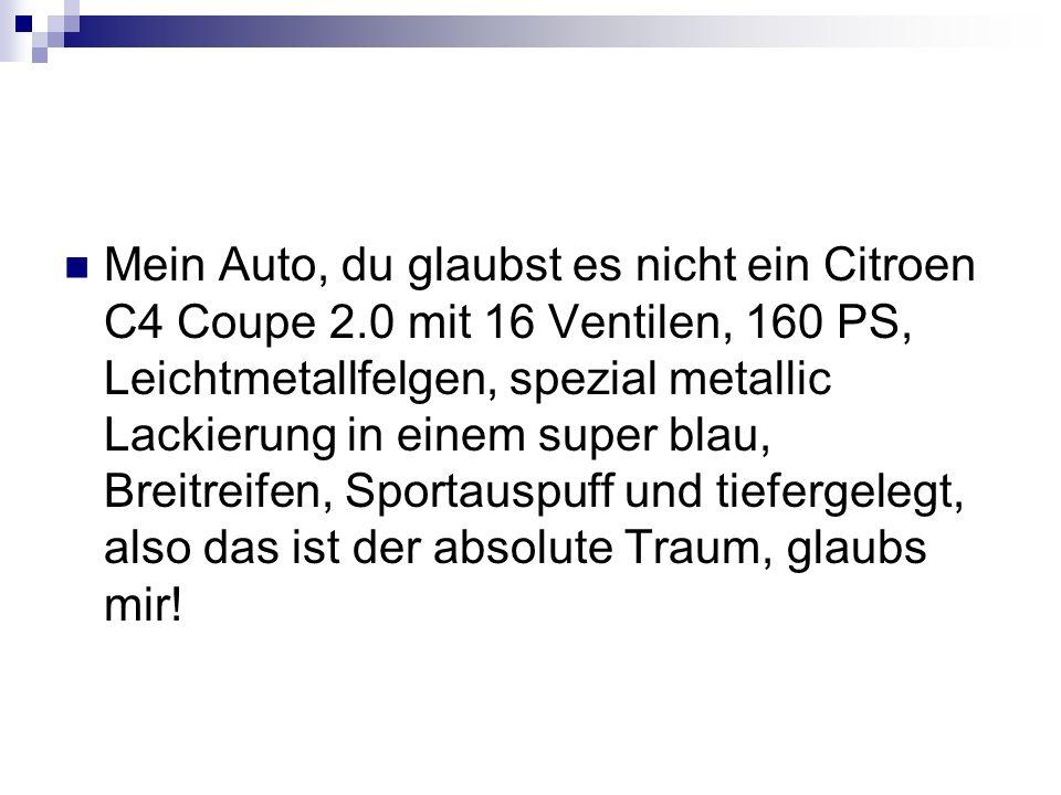 Mein Auto, du glaubst es nicht ein Citroen C4 Coupe 2