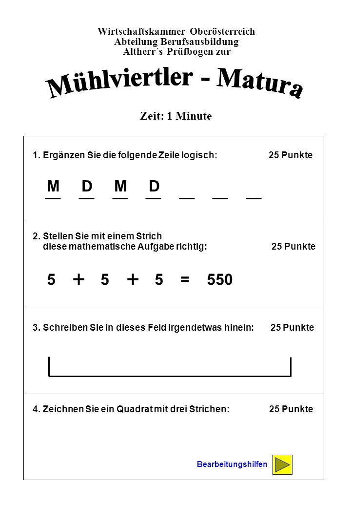 Mühlviertler - Matura + + M D M D 5 + 5 + 5 = 550 Zeit: 1 Minute