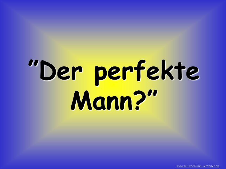 Der perfekte Mann www.schwachsinn-verteiler.de