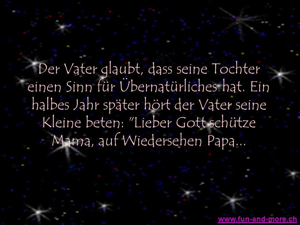 Der Vater glaubt, dass seine Tochter einen Sinn für Übernatürliches hat. Ein halbes Jahr später hört der Vater seine Kleine beten: Lieber Gott schütze Mama, auf Wiedersehen Papa...
